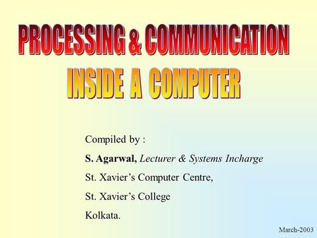 Compiled by : S. Agarwal, Lecturer & Systems Incharge St. Xaviers Computer Centre, St. Xaviers College Kolkata. March-2003.
