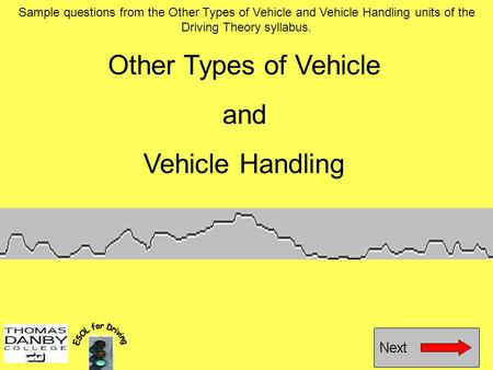 Other Types of Vehicle and Vehicle Handling Sample questions from the Other Types of Vehicle and Vehicle Handling units of the Driving Theory syllabus.