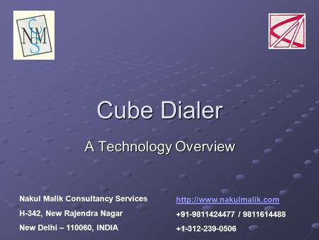 Cube Dialer A Technology Overview  +91-9811424477 / 9811614488 +1-312-239-0506 Nakul Malik Consultancy Services H-342, New Rajendra.