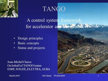March 2005JM Chaize PCaPac20051 TANGO A control system framework for accelerator and beamlines Design principles Basic concepts Status and projects Jean-Michel.