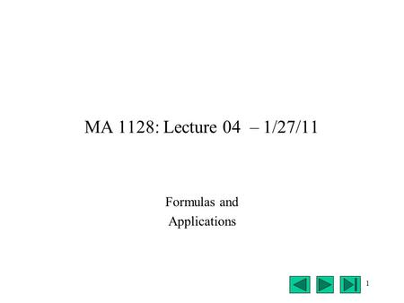 1 MA 1128: Lecture 04 – 1/27/11 Formulas and Applications.