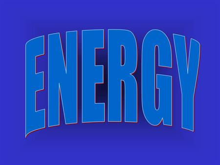 Energy is used everyday… Can you think of any examples?