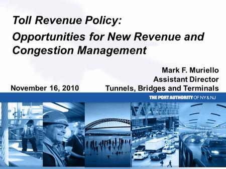 Toll Revenue Policy: Opportunities for New Revenue and Congestion Management November 16, 2010 Mark F. Muriello Assistant Director Tunnels, Bridges and.