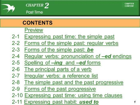 1 CHAPTER CONTENT Preview 2-1 Expressing past time: the simple pastExpressing past time: the simple past 2-2 Forms of the simple past: regular verbsForms.