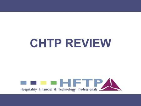 CHTP REVIEW. HFTP Todays Session Structure Four-Hour Review Designed for Exam Review Sectioned Same as Exam Breaks when needed.