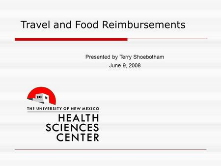 Travel and Food Reimbursements Presented by Terry Shoebotham June 9, 2008.