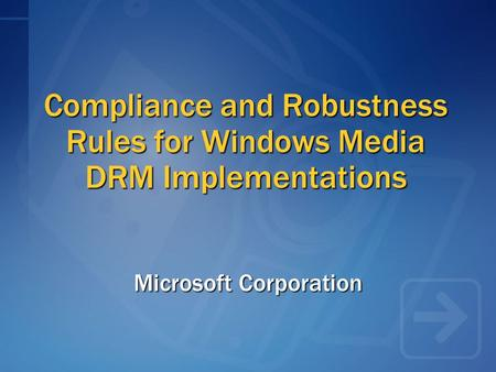 Compliance and Robustness Rules for Windows Media DRM Implementations Microsoft Corporation.