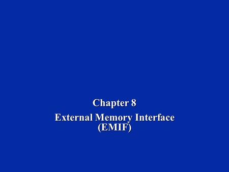 Chapter 8 External Memory Interface (EMIF). Dr. Naim Dahnoun, Bristol University, (c) Texas Instruments 2004 Chapter 8, Slide 2 Learning Objectives The.