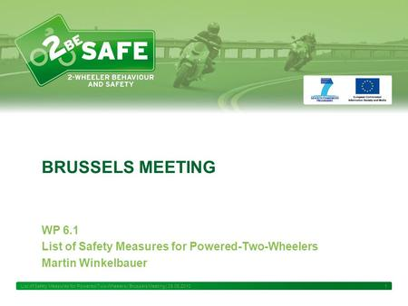 List of Safety Measures for Powered-Two-Wheelers | Brussels Meeting | 28.06.2010 1 BRUSSELS MEETING WP 6.1 List of Safety Measures for Powered-Two-Wheelers.