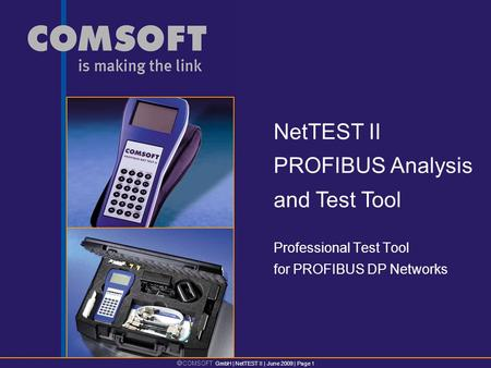 COMSOFT GmbH | NetTEST II | June 2009 | Page 1 Professional Test Tool for PROFIBUS DP Networks NetTEST II PROFIBUS Analysis and Test Tool.