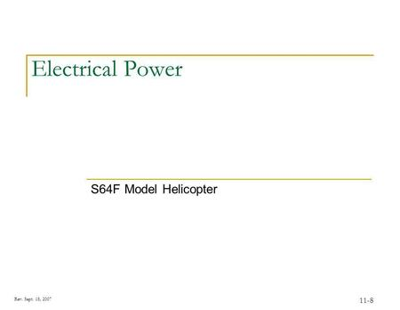 Rev. Sept. 18, 2007 11-8 Electrical Power S64F Model Helicopter.