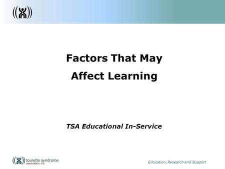 1 Education, Research and Support Factors That May Affect Learning TSA Educational In-Service.
