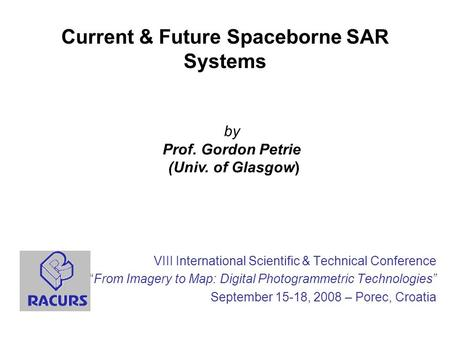 Current & Future Spaceborne SAR Systems VIII International Scientific & Technical Conference From Imagery to Map: Digital Photogrammetric Technologies.
