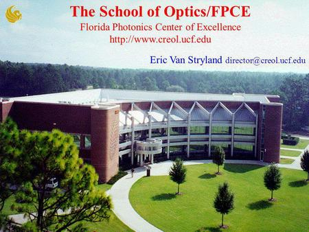 Eric Van Stryland The School of Optics/FPCE Florida Photonics Center of Excellence