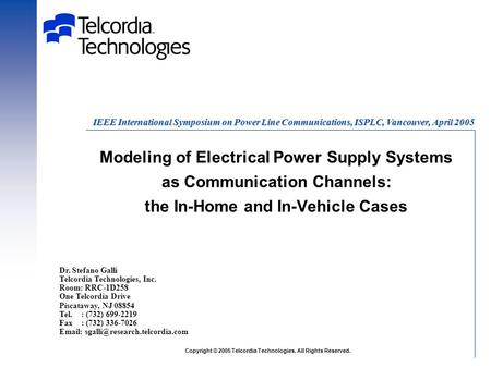 Modeling of Electrical Power Supply Systems as Communication Channels: the In-Home and In-Vehicle Cases Dr. Stefano Galli Telcordia Technologies, Inc.
