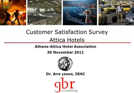 Dr. Aris Ikkos, ISHC Customer Satisfaction Survey Attica Hotels Athens-Attica Hotel Association 30 November 2011.