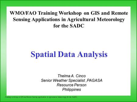 Training workshop on GIS and Remote Sensing Applications in Agricultural Meteorology for the (SADC) Spatial Data Analysis WMO/FAO Training Workshop on.