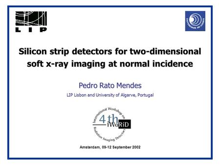 Silicon strip detectors for two-dimensional soft x-ray imaging at normal incidence Pedro Rato Mendes LIP Lisbon and University of Algarve, Portugal Amsterdam,