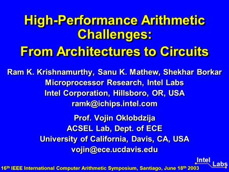 High-Performance Arithmetic Challenges: From Architectures to Circuits Ram K. Krishnamurthy, Sanu K. Mathew, Shekhar Borkar Microprocessor Research, Intel.