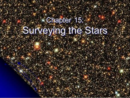 Chapter 15: Surveying the Stars. How can we Study the Life Cycles of Stars? A star can live for millions to billions of years. we will never observe a.