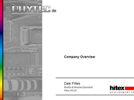 Company Overview Dale Fittes Boards & Modules Specialist Hitex UK Ltd.