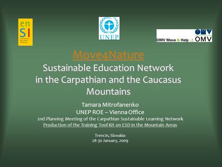 Move4Nature Sustainable Education Network in the Carpathian and the Caucasus Mountains Tamara Mitrofanenko UNEP ROE – Vienna Office 2nd Planning Meeting.
