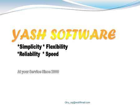 1. About Yash Software 1.a We Think 2.b Our developments being used by leading Organizations 3.c Why Yash Software? 2. Product.