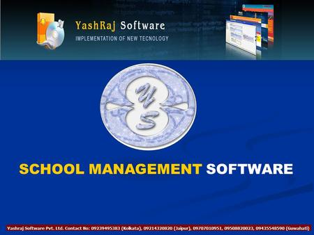SCHOOL MANAGEMENT SOFTWARE. ABOUT YASHRAJ SOFTWARE PVT. LTD We are introducing ourselves as Software company which is in existence since 2000 and providing.