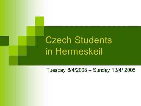 Czech Students in Hermeskeil Tuesday 8/4/2008 – Sunday 13/4/ 2008.