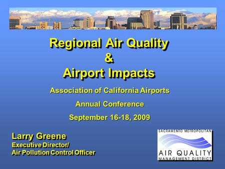 Regional Air Quality & Airport Impacts Larry Greene Executive Director/ Air Pollution Control Officer Larry Greene Executive Director/ Air Pollution Control.