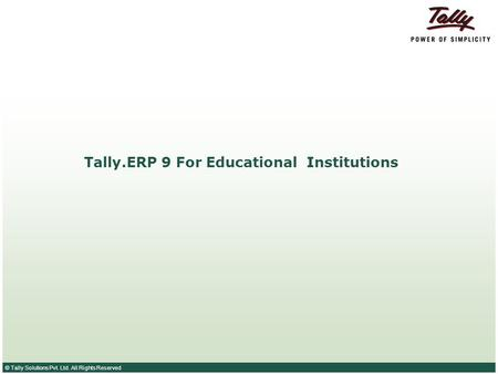 © Tally Solutions Pvt. Ltd. All Rights Reserved Tally.ERP 9 For Educational Institutions.