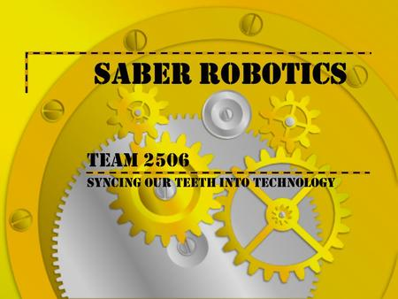 Saber Robotics Team 2506 Syncing our teeth into Technology.