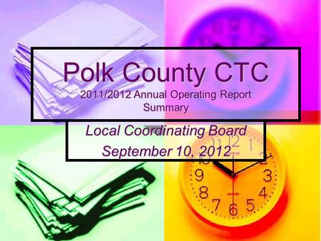 Polk County CTC 2011/2012 Annual Operating Report Summary Local Coordinating Board September 10, 2012.