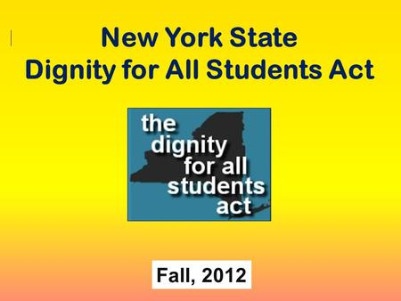 New York State Dignity for All Students Act Fall, 2012.