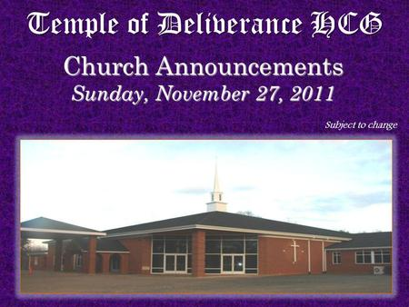 Temple of Deliverance HCG Church Announcements Sunday, November 27, 2011 Subject to change.
