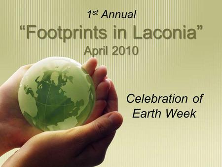 Footprints in Laconia April 2010 1 st Annual Footprints in Laconia April 2010 Celebration of Earth Week.