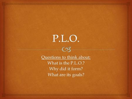 Questions to think about: What is the P.L.O.? Why did it form? What are its goals?
