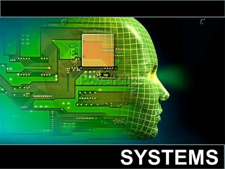 SYSTEMS. When you hear the word system, what words or images come to mind? SYSTEMS.