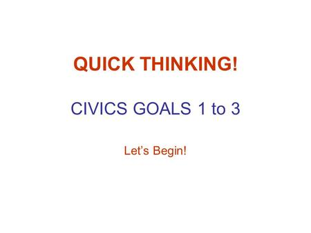 QUICK THINKING! CIVICS GOALS 1 to 3 Lets Begin!. GOAL 1 1.1 Civil Bodie Politik comes from which early American document?
