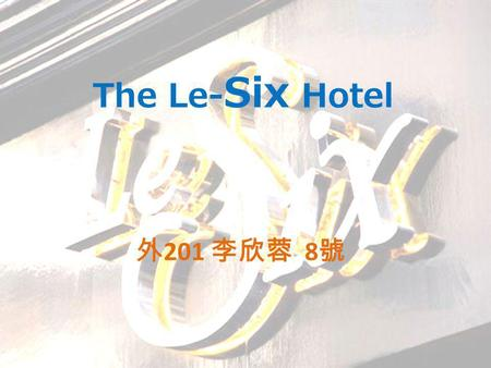 The Le- Six Hotel 201 8. Introduction The hotel is located in Paris. There are many famous resorts near by the hotel.