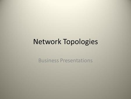 Network Topologies Business Presentations. Consulting Team Scenario You are part of a consulting team being hired to set up a computer network Your team.