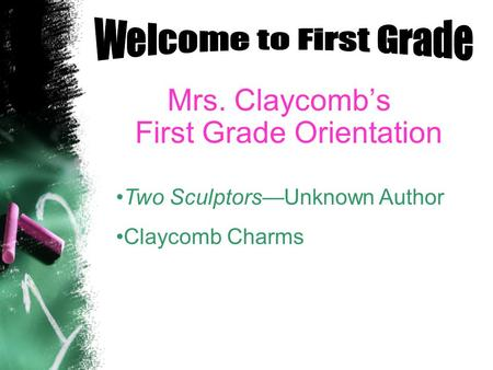 Mrs. Claycombs First Grade Orientation Two SculptorsUnknown Author Claycomb Charms.