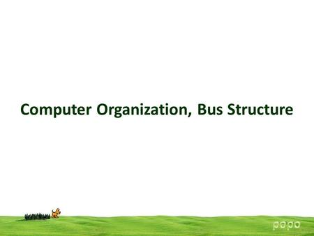 Computer Organization, Bus Structure. Bus Structure A communication pathway connecting two or more devices When a word of data is transferred between.