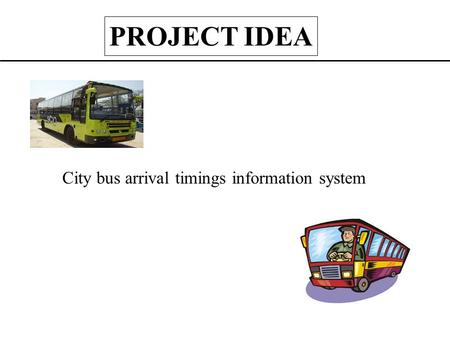 City bus arrival timings information system PROJECT IDEA.