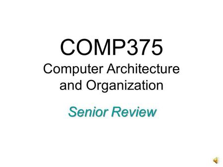 COMP375 Computer Architecture and Organization Senior Review.