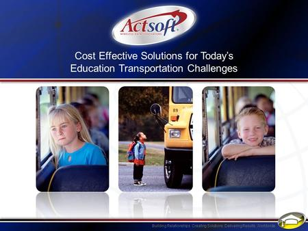 The Actsoft Advantage Actsoft provides mobile solutions that allow school districts to gather information in real time so they can more efficiently manage.