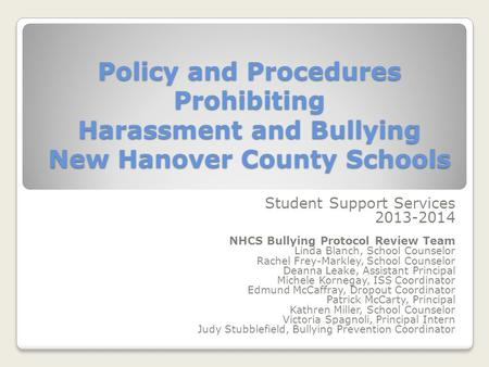 Policy and Procedures Prohibiting Harassment and Bullying New Hanover County Schools Student Support Services 2013-2014 NHCS Bullying Protocol Review Team.