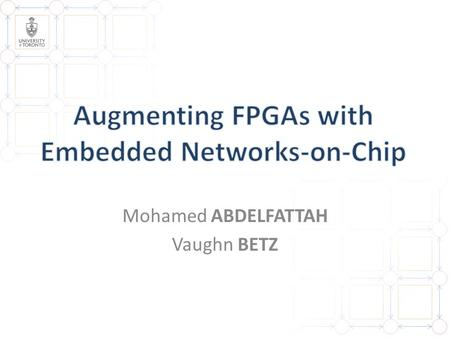Mohamed ABDELFATTAH Vaughn BETZ. 2 Why NoCs on FPGAs? Embedded NoCs 1 1 2 2 Comparison Against Buses 3 3.