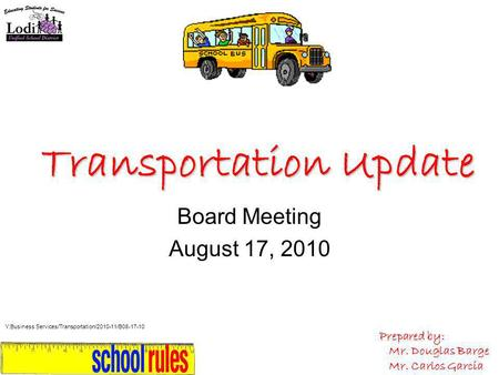 Transportation Update Board Meeting August 17, 2010 Prepared by: Mr. Douglas Barge Mr. Carlos Garcia Y:Business Services/Transportation/2010-11/B08-17-10.