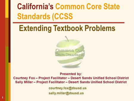 Californias Common Core State Standards (CCSS Extending Textbook Problems 1 Presented by: Courtney Fox – Project Facilitator – Desert.